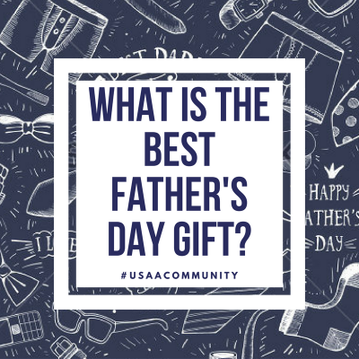 USAA Community What is the best fathers day gift.png