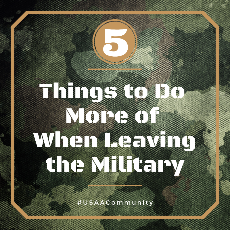 5 Things to Do More of When Leaving the Military